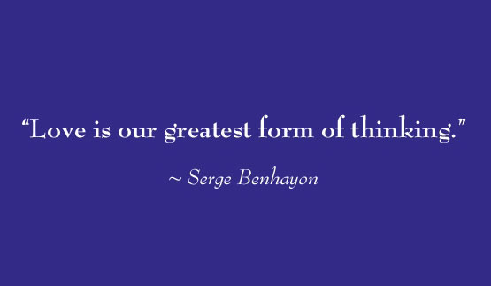 A quote from philosopher Serge Benhayon Love is our greatest form of thinking