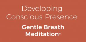 developing conscious presence_gentle_breath_meditation__copy_7